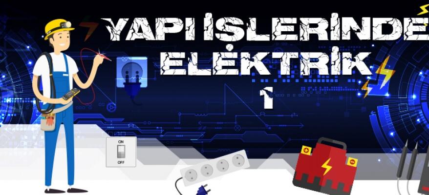 Yapı İşlerinde Elektrik Tesisatları ve İş Güvenliği